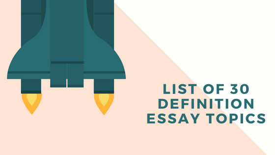 30 Extended Definition Essay Topics for College Students