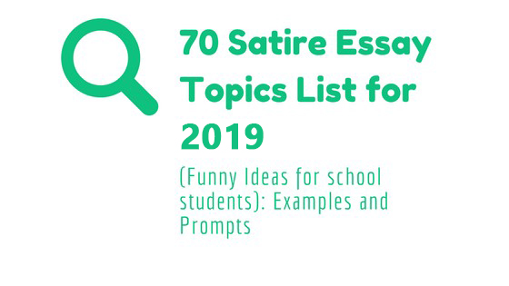 Satire Essay Topics List For  Funny Ideas For School   Satire Essay Topics List For  Examples And Prompts